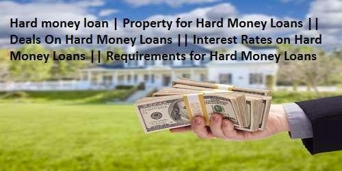 Hard money loan   Property for Hard Money Loans    Deals On Hard Money Loans    Interest Rates on Hard Money Loans    Requirements for Hard Money Loans